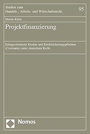 Projektfinanzierung: Ertragsorientierte Kredite und Kreditsicherungspflichten (Covenants) unter deutschem Recht (Studien zum Handels-, Arbeits- und Wirtschaftsrecht) : B�cher