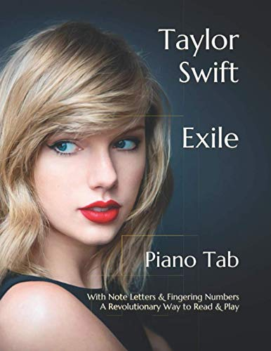 Taylor Swift: Exile Piano Tab With Note Letters & Fingering Numbers A Revolutionary Way to Read & Play