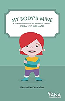 My Body's Mine: A Book on Body Boundaries and Sexual Abuse Prevention (Can-Do Kids Series 1) by [Kayla Marnach]