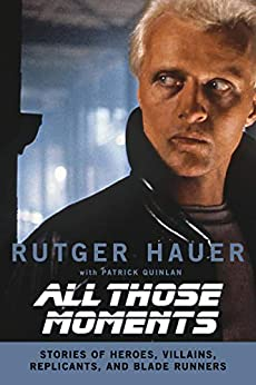 All Those Moments: Stories of Heroes, Villains, Replicants, and Blade Runners by [Rutger Hauer, Patrick Quinlan]