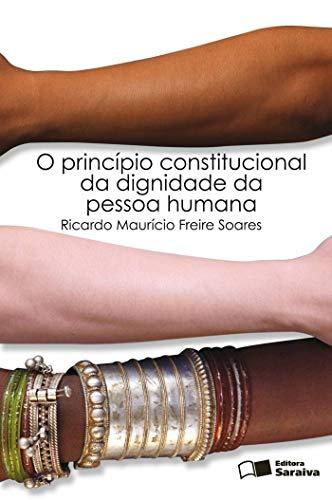 O principio constitucional da dignidade da pessoa humana - 1ª edição de 2010