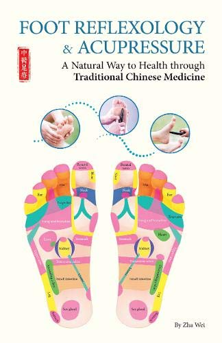 Foot Reflexology & Acupressure: A Natural Way to Health Through Traditional Chinese Medicine