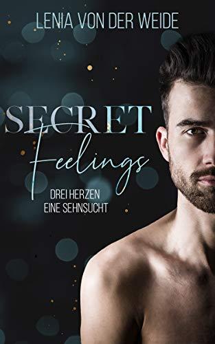 Secret Feelings: Drei Herzen, eine Sehnsucht