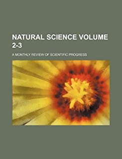 Natural Science Volume 2-3; A Monthly Review of Scientific Progress
