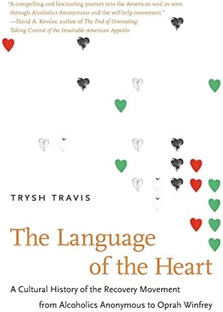 The Language of the Heart A Cultural History of the Recovery Movement from Alcoholics Anonymous product image