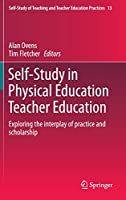 Self-Study in Physical Education Teacher Education: Exploring the interplay of practice and scholarship (Self-Study of Teaching and Teacher Education Practices (13))