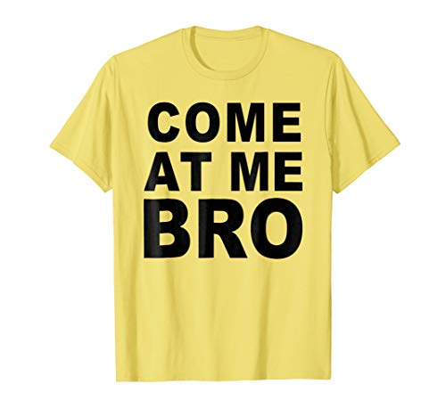 Funny Come at me BRO Novelty Tee T-shirt