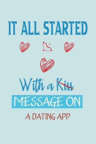 It Started With a Message on a Dating App: Funny valentines day gift for him / her - Sarcastic valentines day card notebook for girls and boys - Blank lined notebook journal .