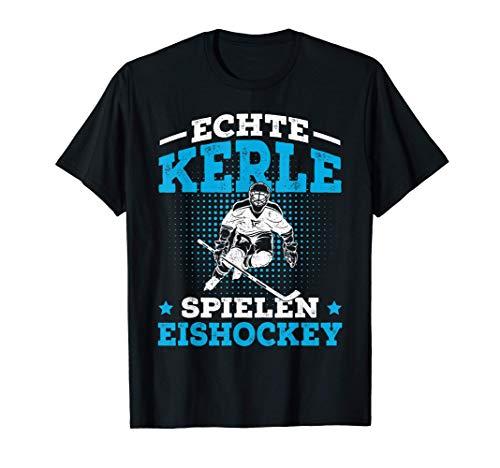 Echte Kerle spielen Eishockey Hockey Spruch Eishockeyspieler T-Shirt