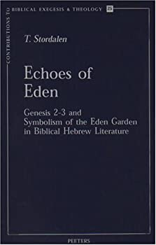Echoes of Eden Genesis 2-3 and Symbolism of the Eden Garden in Biblical Hebrew Literature  Contributions to Biblical Exegesis & Theology