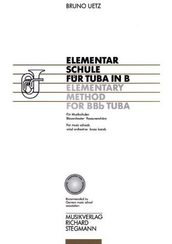 Elementarschule für Tuba in B. Für Musikschulen, Blasorchester, Posaunenchöre / Elementary Method For BBb Tuba. For Music Schools, Wind Orchestras and Brass Bands