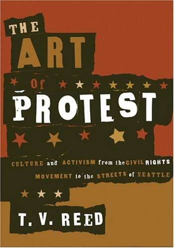 The Art of Protest: Culture and Activism from the Civil Rights Movement to the Streets of Seattle