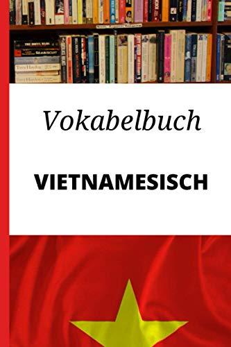 Vokabelbuch Vietnamesisch: Vokabelheft Vietnamesisch Deutsch ; Perfektes Geschenk, um schnell Vietnamesisch zu lernen