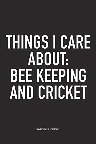 Things I Care About: Bee Keeping And Cricket: A 6x9 Inch Matte Softcover Notebook Diary With 120 Blank Lined Pages And A Funny Sports Fanatic Cover Slogan