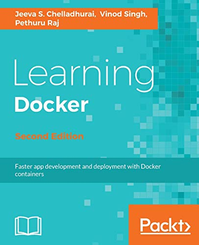 Learning Docker - Second Edition: Build, ship, and scale faster