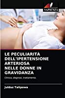 Le Peculiarità Dell'ipertensione Arteriosa Nelle Donne in Gravidanza