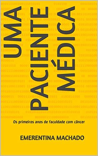 Uma paciente médica: Os primeiros anos de faculdade com câncer (Portuguese Edition)