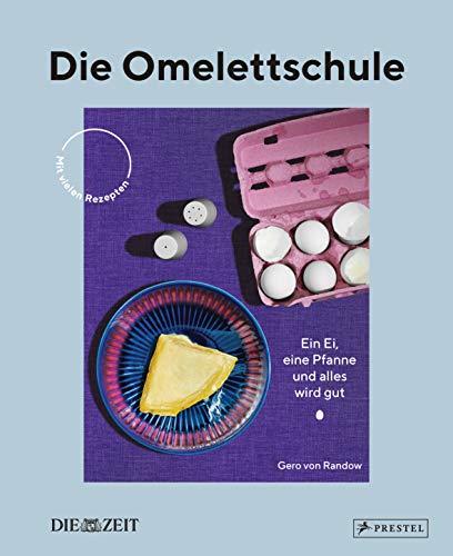 Die Omelettschule: Ein Ei, eine Pfanne und alles wird gut. - Mit vielen Rezepten - DIE ZEIT