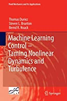 Machine Learning Control – Taming Nonlinear Dynamics and Turbulence (Fluid Mechanics and Its Applications (116))