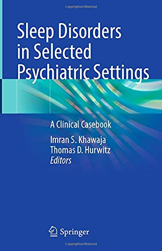 Compare Textbook Prices for Sleep Disorders in Selected Psychiatric Settings: A Clinical Casebook 1st ed. 2021 Edition ISBN 9783030593087 by Khawaja, Imran S.,Hurwitz, Thomas D.