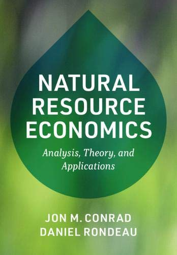 Compare Textbook Prices for Natural Resource Economics: Analysis, Theory, and Applications  ISBN 9781108713375 by Conrad, Jon M.,Rondeau, Daniel