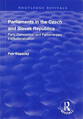 Parliaments in the Czech and Slovak Republics: Party Competition and Parliamentary Institutionalization (Routledge Revivals)