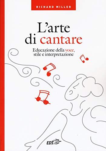 L'arte di cantare. Educazione della voce, stile e interpretazione
