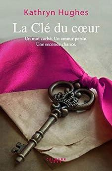 La Clé du coeur (Littérature Etrangère) (French Edition) by [Kathryn Hughes]