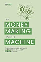 The Money-Making Content Machine: The Entrepreneur's Playbook to Profiting from Content Without Burnout