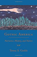 Gothic America: Narrative, History, and Nation