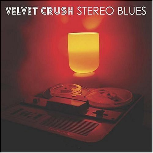Stereo Blues by VELVET CRUSH (2004-08-10)