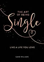 The Art of Being Single: Live a Life You Love