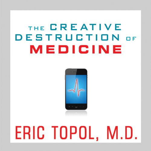The Creative Destruction of Medicine cover art
