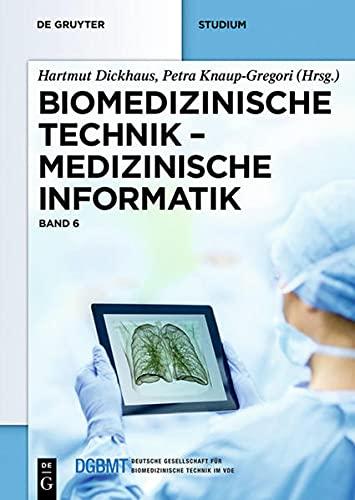 Biomedizinische Technik – Medizinische Informatik: Band 6