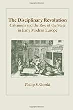 The Disciplinary Revolution: Calvinism and the Rise of the State in Early Modern Europe