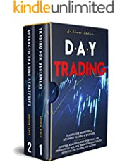 DAY TRADING: 2 BOOKS IN 1: TRADING FOR BEGINNERS+ADVANCED TRADING STRATEGIES: TECNICHAL ANALYSIS WITH EXPERT TOOLS AND OPERATION TACTICS, FOR THE BETTER SOLUTION TO INVESTING AND TRADING FOR A LIVING