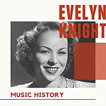 Evelyn Knight - Music History