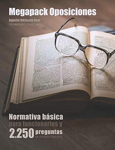 Megapack Oposiciones: Normativa básica para funcionarios y 2.250 preguntas de examen tipo test: Texto íntegro de la Constitución, el Estatuto Básico ... Común y Régimen Jurídico del Sector Público