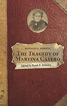 [Ronald G. Powell, Derek R. Whaley, Stanley D. Stevens]のThe Tragedy of Martina Castro: Part One of the History of Rancho Soquel Augmentation (The Secret History of Santa Cruz County) (English Edition)