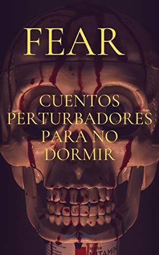 FEAR: cuentos perturbadores para no dormir (Spanish Edition)