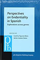 Perspectives on Evidentiality in Spanish: Explorations Across Genres (Pragmatics & Beyond New Series)