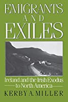 Emigrants and Exiles: Ireland and the Irish Exodus to North America (Oxford Paperbacks)