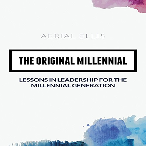 The Original Millennial: Lessons in Leadership for the Millennial Generation audiobook cover art