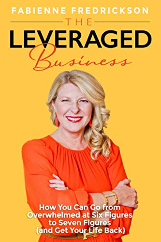 Compare Textbook Prices for The Leveraged Business: How You Can Go From Overwhelmed at Six Figures to Seven Figures and Gain Your Life Back  ISBN 9781734913712 by Fredrickson, Fabienne
