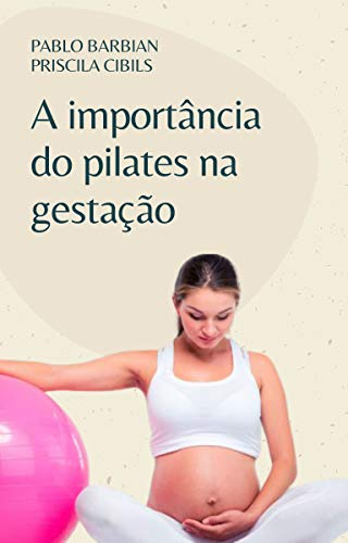 A importância do Pilates na Gestação (Portuguese Edition)