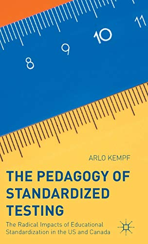 Price comparison product image The Pedagogy of Standardized Testing: The Radical Impacts of Educational Standardization in the US and Canada