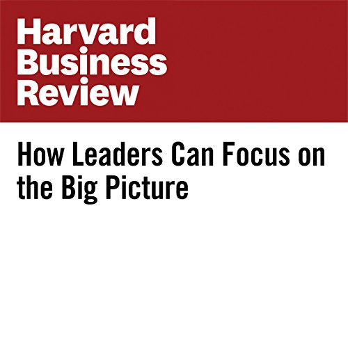How Leaders Can Focus on the Big Picture copertina