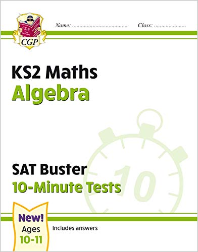 New KS2 Maths SAT Buster 10-Minute Tests - Algebra (for the 2021 tests) (CGP KS2 Maths SATs)