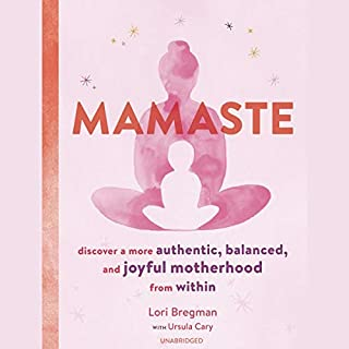 Mamaste     Discover a More Authentic, Balanced, and Joyful Motherhood from Within              By:                                                                                                                                 Lori Bregman,                                                                                        Ursula Cary - contributor                               Narrated by:                                                                                                                                 Carla Mercer-Meyer                      Length: 4 hrs and 33 mins     Not rated yet     Overall 0.0