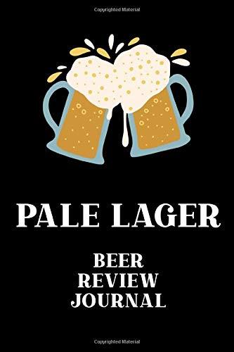Pale Lager Beer Review Journal: Beer Log and Tasting Journal, Homebrew Journal for Craft Beer